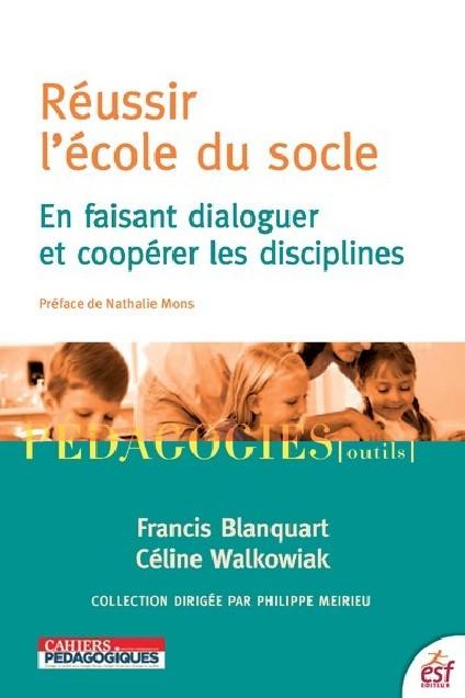 Réussir l'école du socle - En faisant dialoguer et coopérer les disciplines