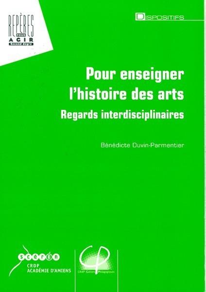 Pour enseigner l'histoire des arts - Regards interdisciplinaires